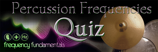 New Quiz! Percussion Frequencies