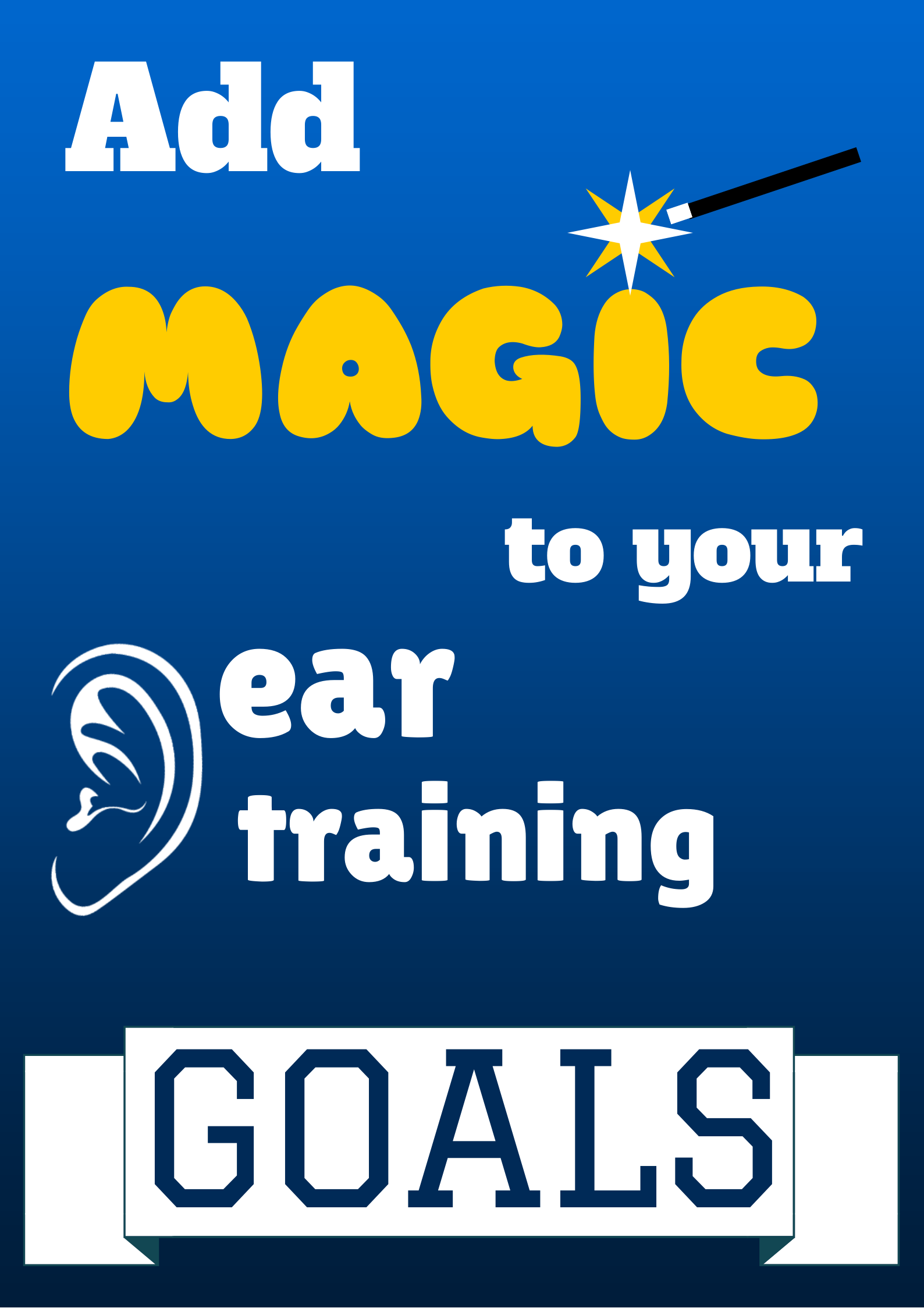 Add some MAGIC to your ear training goals
