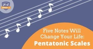 Five Notes Will Change Your Life: Pentatonic Scales