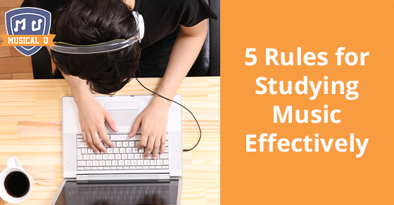 5 Rules for Studying Music Effectively