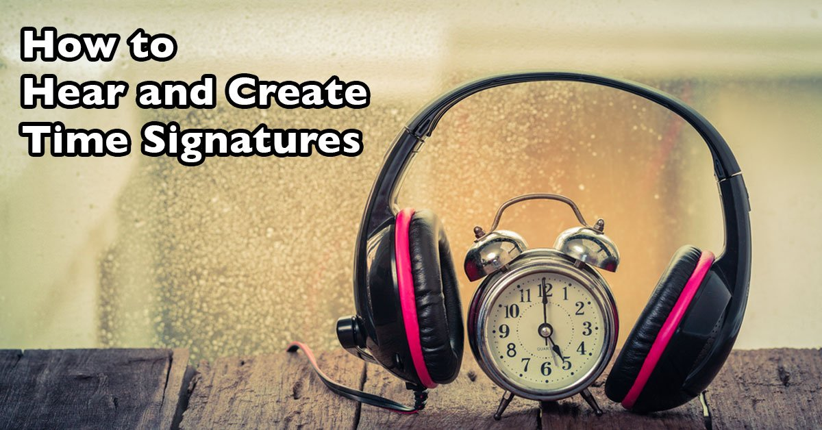 How to Hear and Create Time Signatures