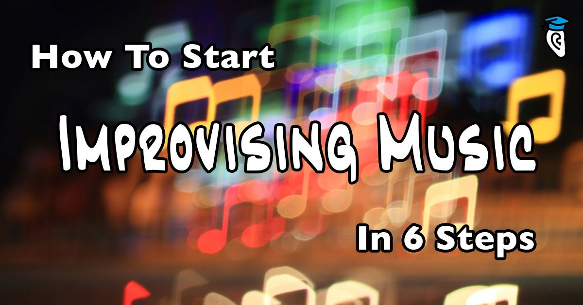 How To Start Improvising Music in 6 Steps
