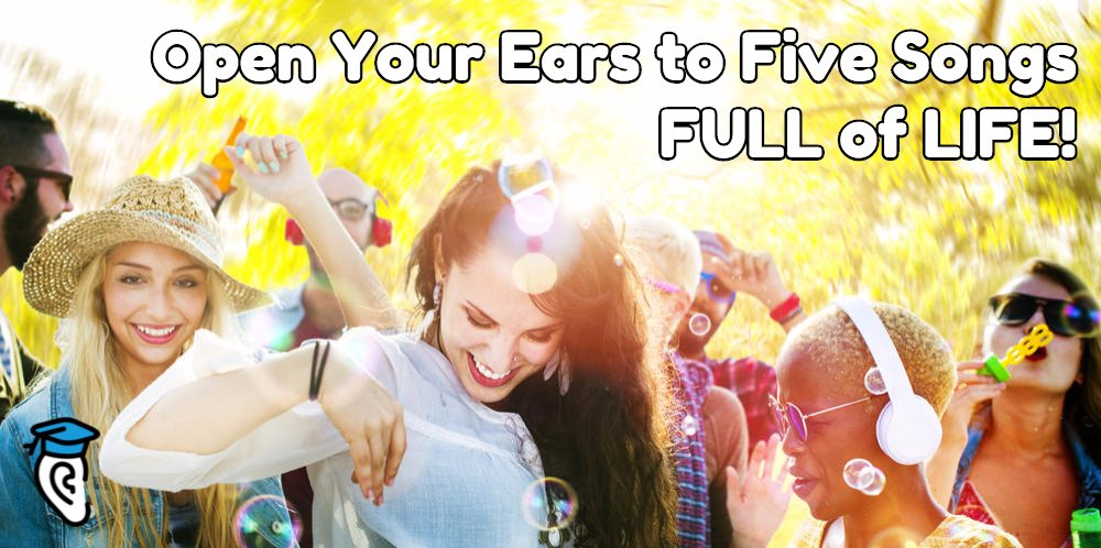 Open Your Ears to 5 Songs Full of Life