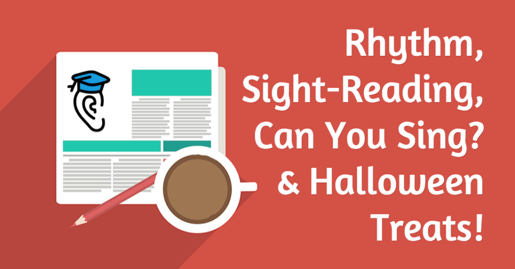 Rhythm, Sight-Reading, Can You Sing, and Halloween Treats