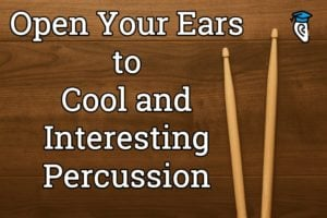 Open Your Ears to Cool and Interesting Percussion