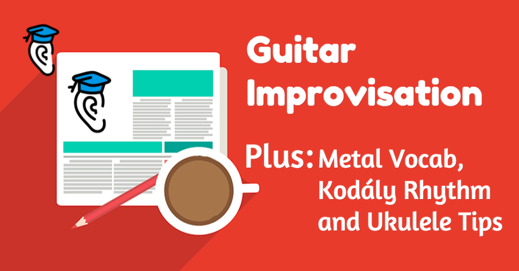 "Guitar Improvisation, Speaking ""metalhead"", Kodály Rhythm and Ukulele Tips"