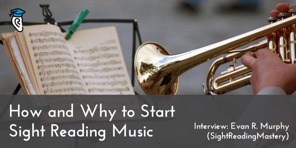 How and Why to Start Sight Reading Music – with Evan R. Murphy (SightReadingMastery)