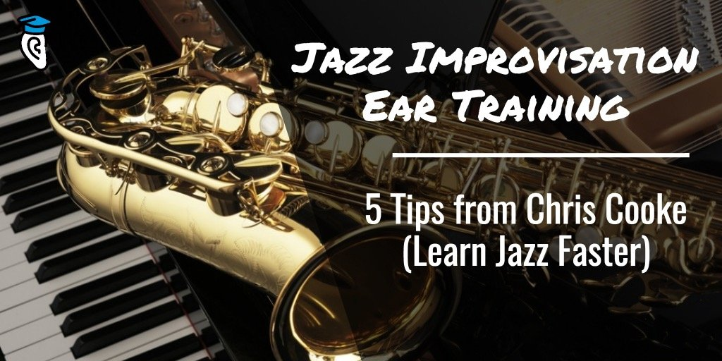 Jazz Improvisation Ear Training: 5 Tips from Chris Cooke (Learn Jazz Faster)