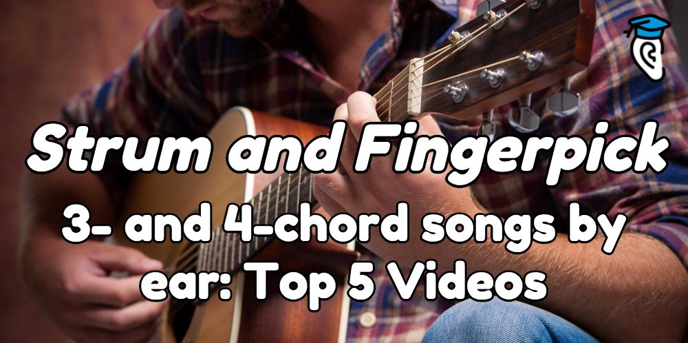 How to Strum and Fingerpick 3- and 4-chord songs by ear: Top 5 Videos