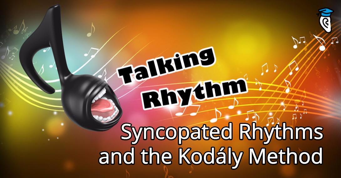 Talking Rhythm: Syncopated Rhythms and the Kodály Method