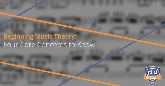 Beginning Music Theory: Four Core Concepts to Know