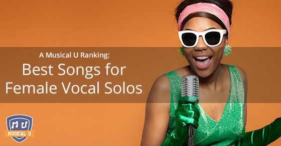 A Musical U Ranking: Best Songs for Female Vocal Solos