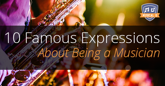 10 Famous Expressions About Being a Musician