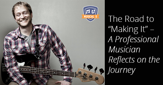 "The Road to ""Making It"" – A Professional Musician Reflects on the Journey"