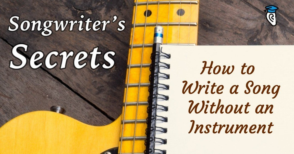 Songwriter's Secrets: How to Write a Song Without an Instrument
