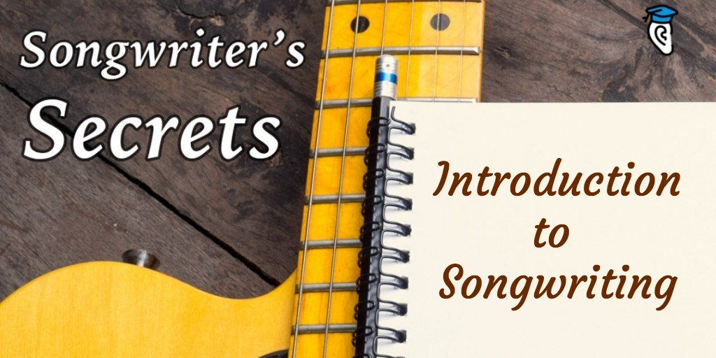 Songwriters Secrets Introduction To Songwriting Musical U