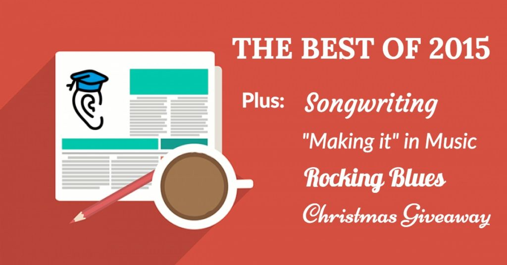 "The Best of 2015, Songwriting, Rocking Blues, ""Making it"" in Music and Christmas Giveaway!"