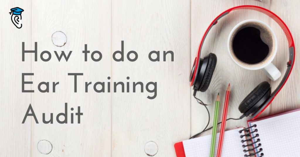 How to do an Ear Training Audit