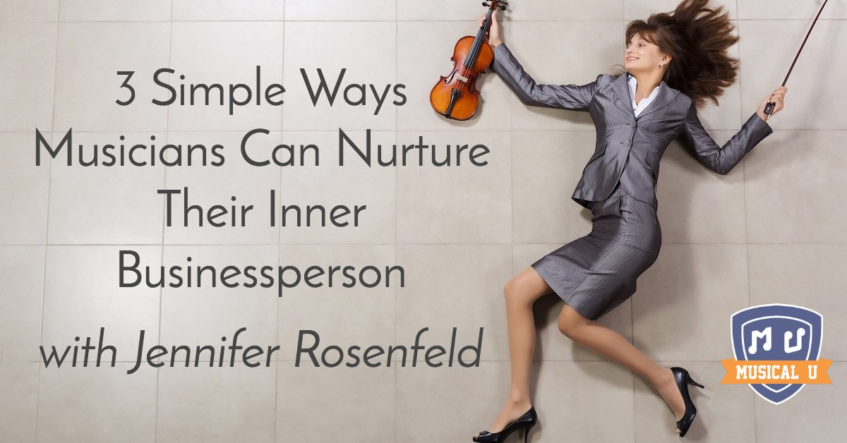 3 Simple Ways Musicians Can Nurture Their Inner Businessperson