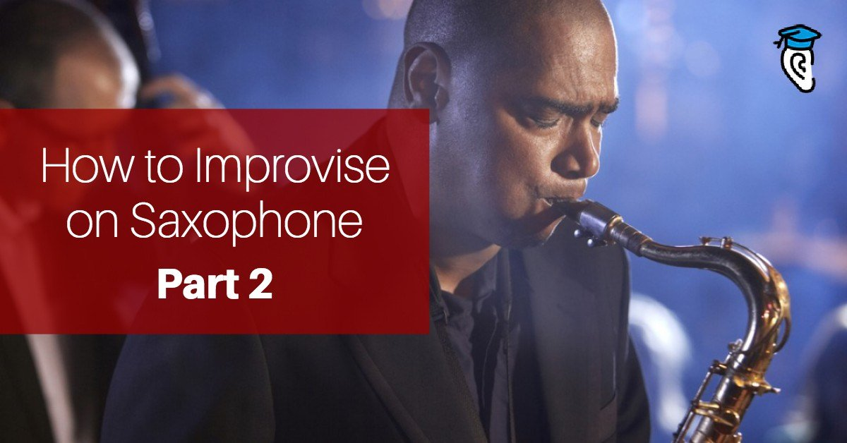 How to Improvise on Saxophone, Part Two