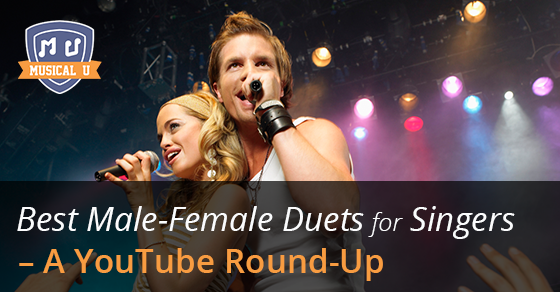 Best Male-Female Duets for Singers – A YouTube Round-Up
