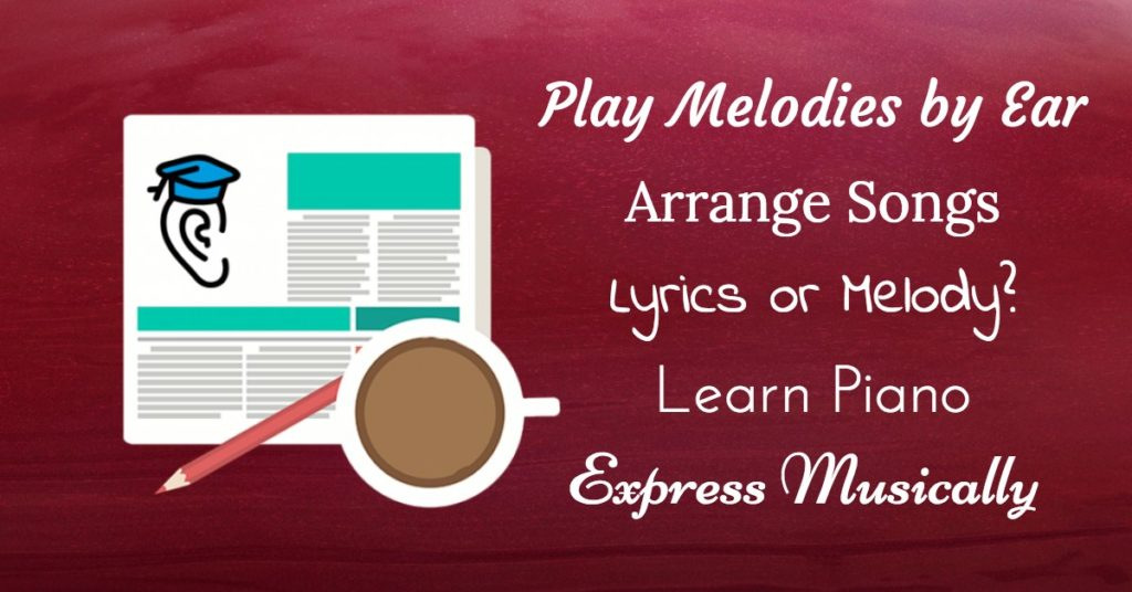 Melodies by Ear, Arrange Songs, Learn Piano and Express Musically