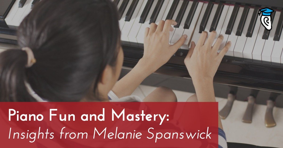 Piano Fun and Mastery: Insights from Melanie Spanswick