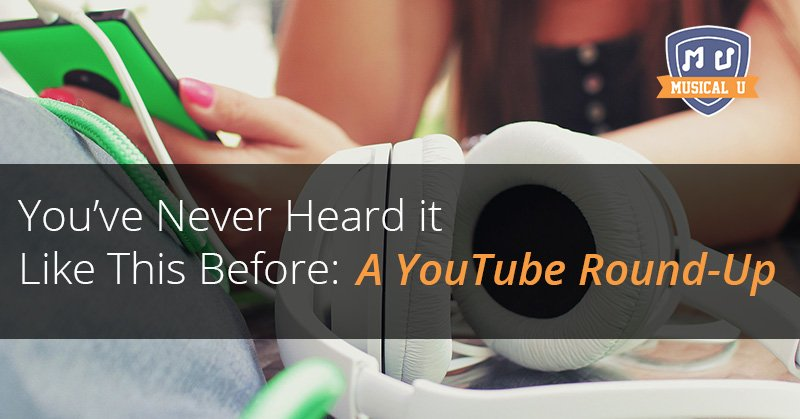 You've Never Heard it Like This Before: A YouTube Round-Up