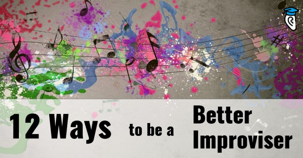 12 Ways to be a Better Improviser