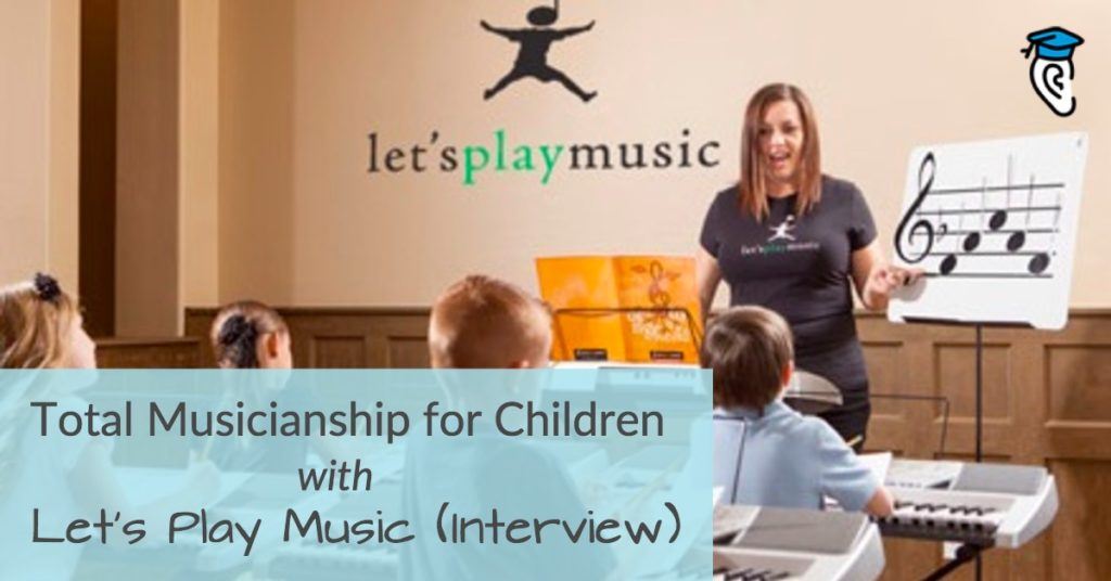 Total Musicianship for Children, with Let's Play Music (Interview)