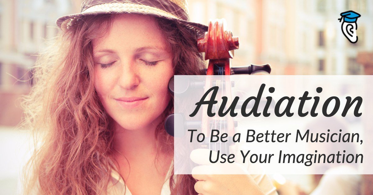 Audiation: To Be a Better Musician, Use Your Imagination