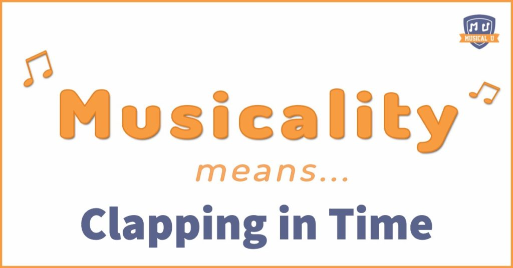 Musicality means… Clapping in time
