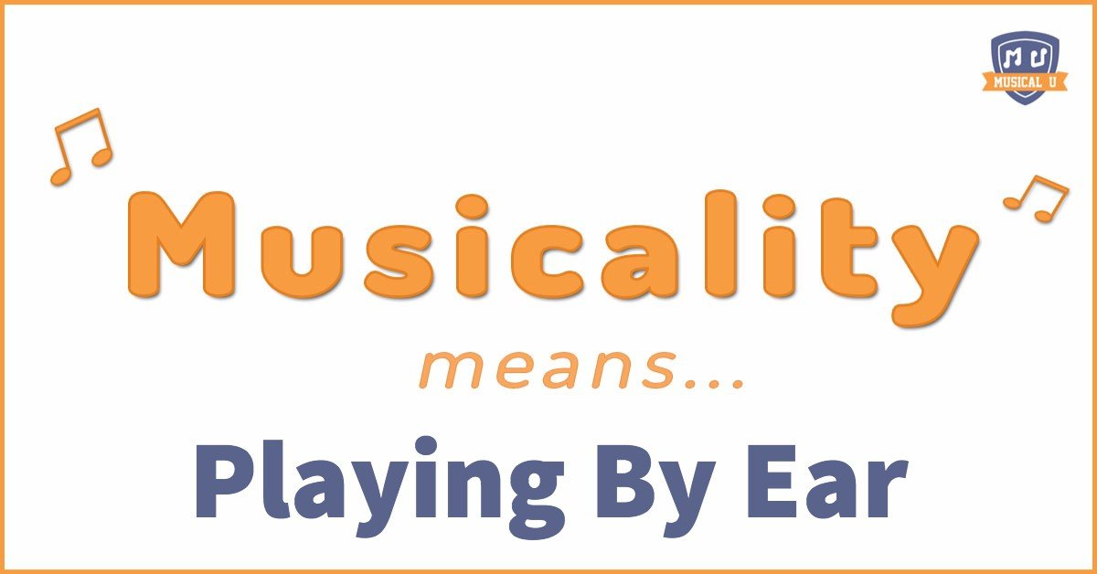 Musicality means… Playing By Ear