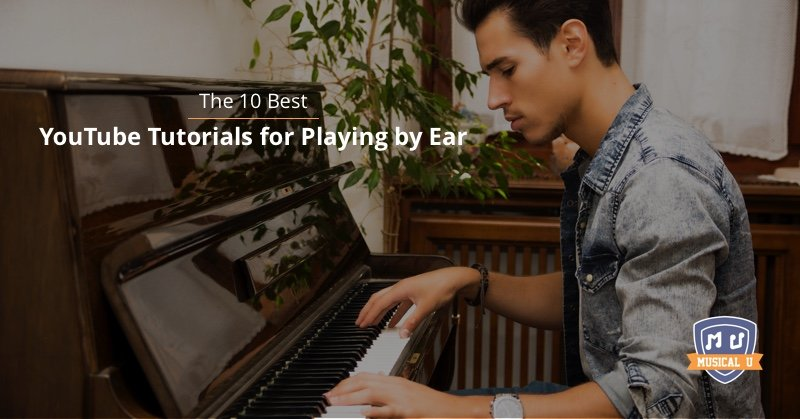 The 10 Best YouTube Tutorials for Playing by Ear