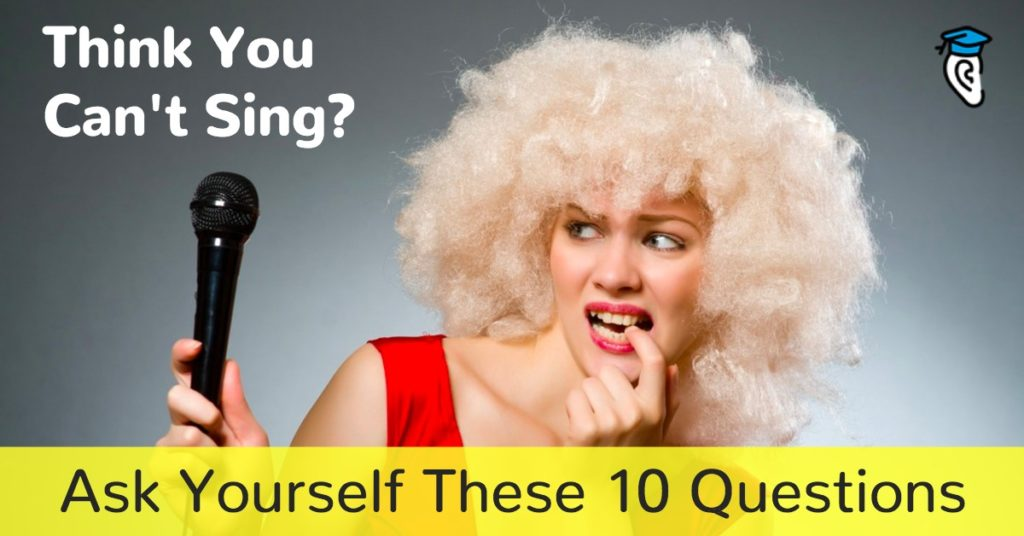 Think You Can't Sing? Ask Yourself These 10 Questions