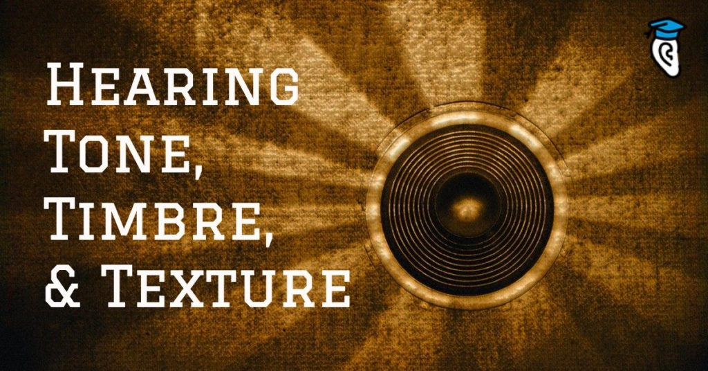 Hearing Tone, Timbre, and Texture
