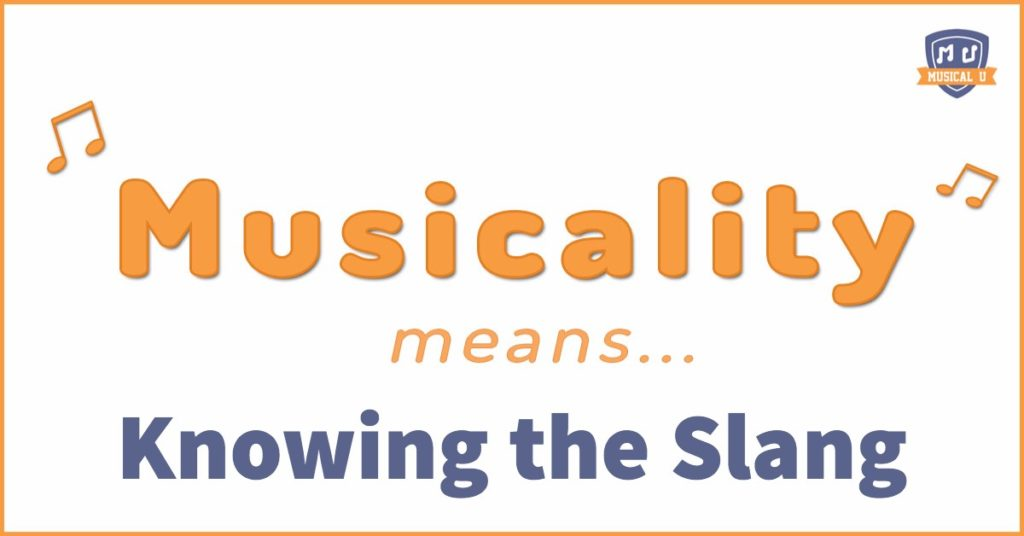 Musicality Means… Knowing the Slang