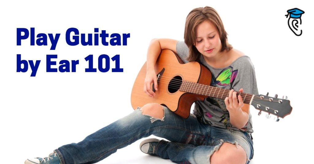Play Guitar by Ear 101
