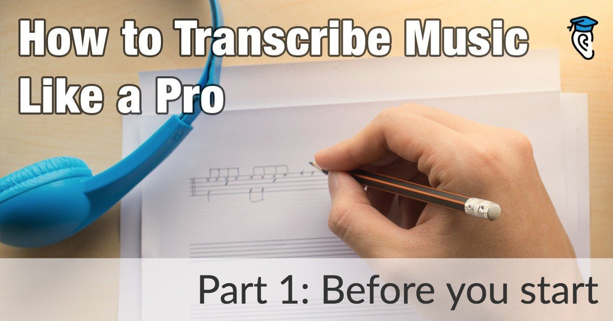 How to Transcribe Music like a Pro: Before You Start