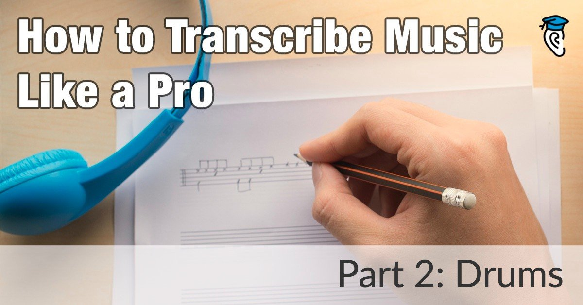 How to Transcribe like a Music Pro: Drums