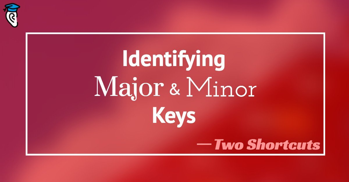 Identifying Major and Minor Keys: Two Shortcuts