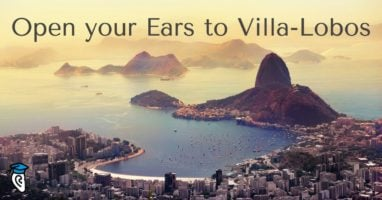Open your Ears to Villa-Lobos