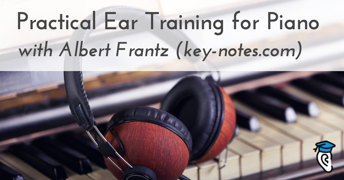 Practical Ear Training for Piano with Albert Frantz (key-notes.com)