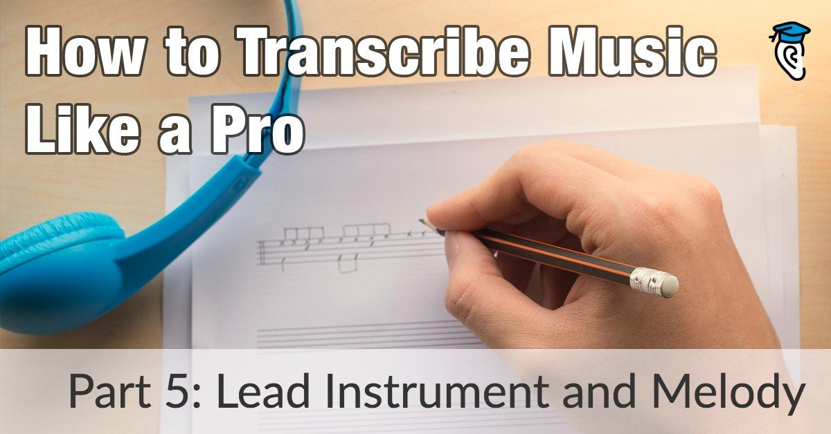 How to Transcribe Music Like a Pro: Lead Instrument and Melody