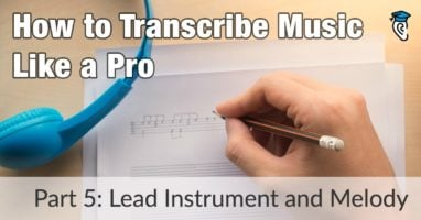 How to Transcribe Music Like a Pro, Part 5 Lead Instrument and Melody