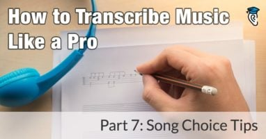 How to Transcribe Music Like a Pro, Part 7: Song Choice Tips