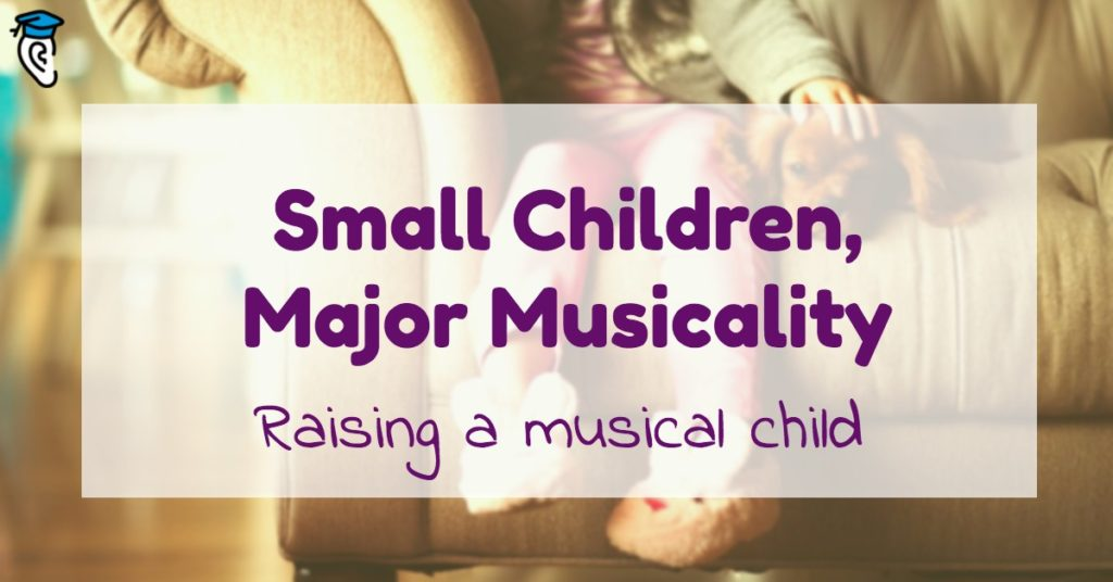 Small Children, Major Musicality: Raising a musical child