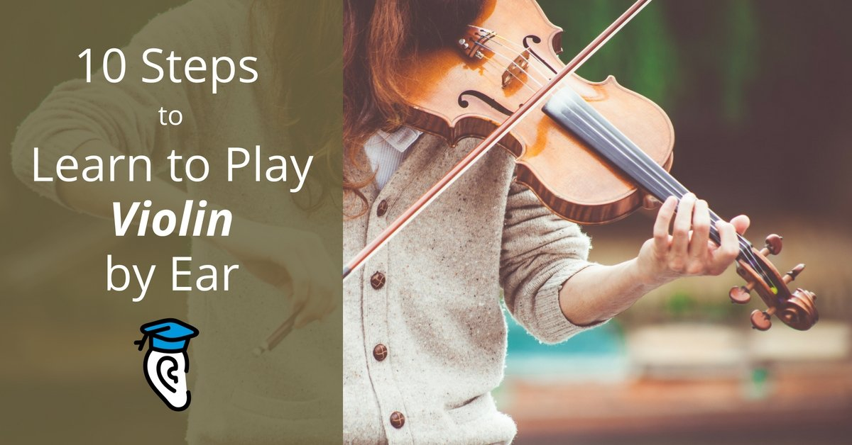 10 Steps To Learn To Play Violin By Ear Musical U