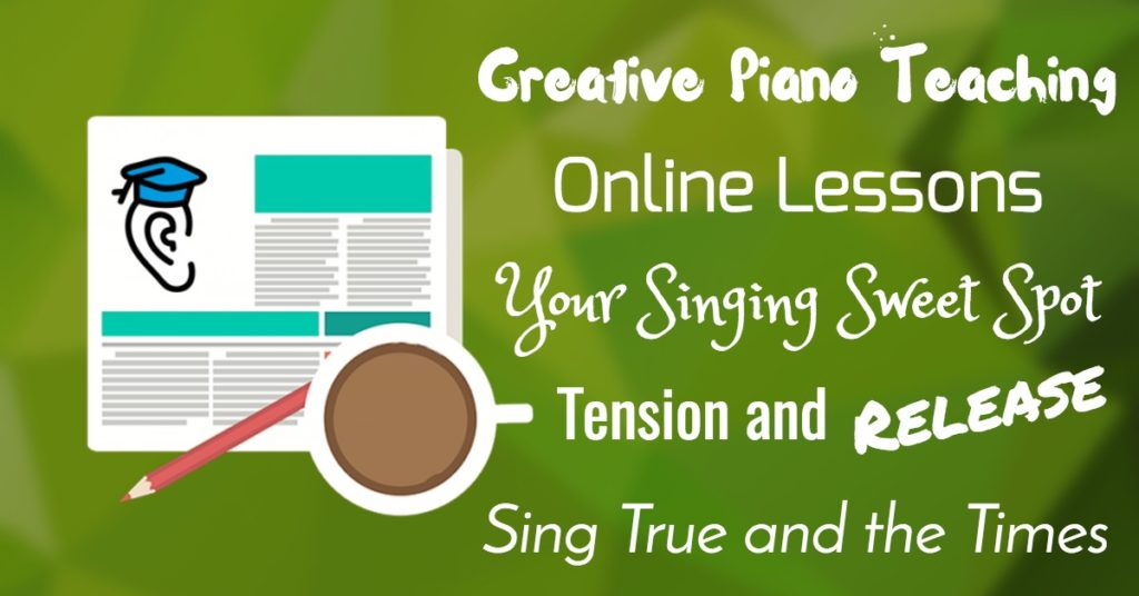 "Teaching Piano, Online Music Lessons, Tension/Release and Singing ""Sweet Spots"""