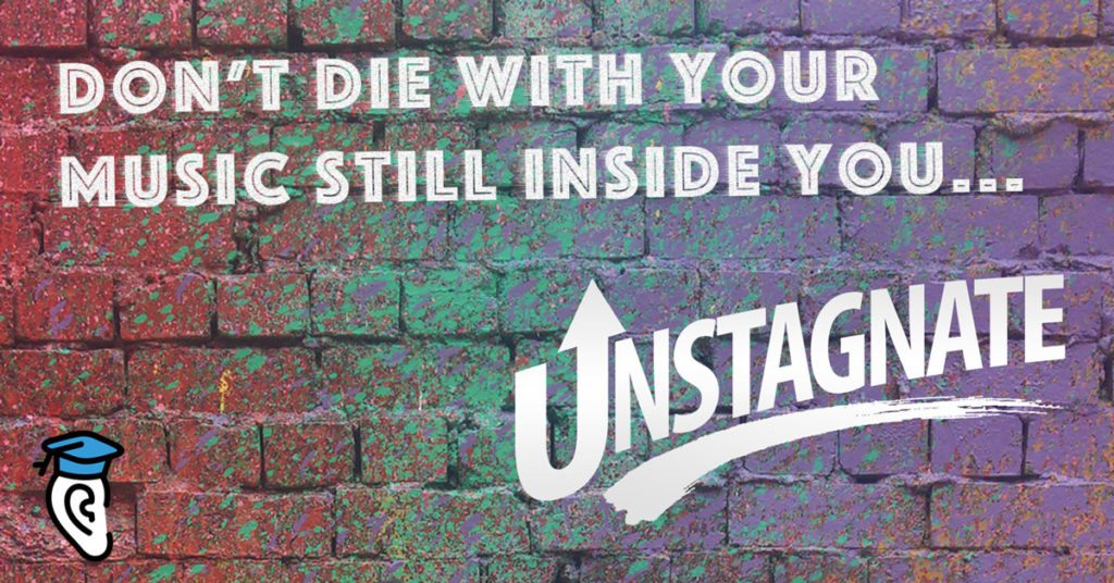 Don't die with your music still inside you: Unstagnate!